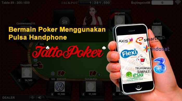 bermain poker menggunakan pulsa handphone