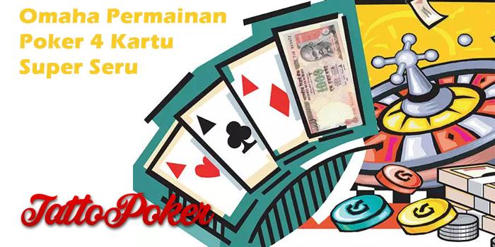 Omaha Permainan Poker 4 Kartu Super Seru